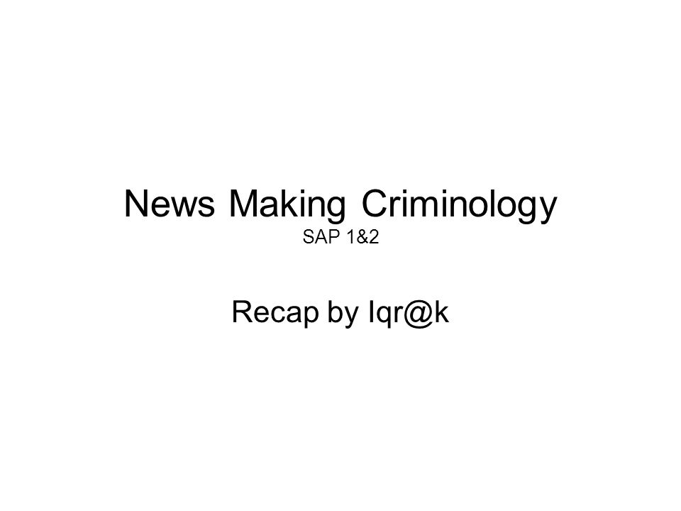 News Making Criminology SAP 1&2