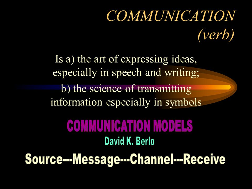 COMMUNICATION (verb) Is a) the art of expressing ideas, especially in speech and writing;