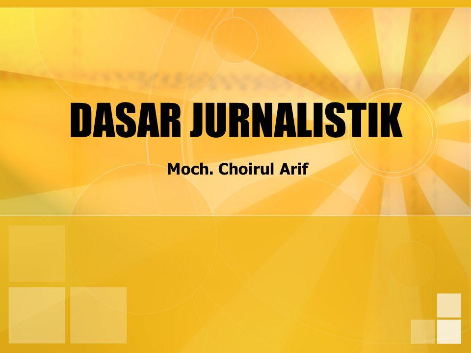 DASAR JURNALISTIK Moch. Choirul Arif