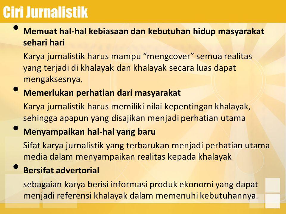 Ciri Jurnalistik Memuat hal-hal kebiasaan dan kebutuhan hidup masyarakat sehari hari.