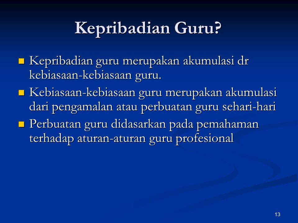 Kepribadian Guru Kepribadian guru merupakan akumulasi dr kebiasaan-kebiasaan guru.