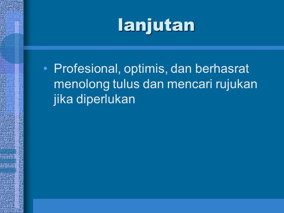 lanjutan Profesional, optimis, dan berhasrat menolong tulus dan mencari rujukan jika diperlukan