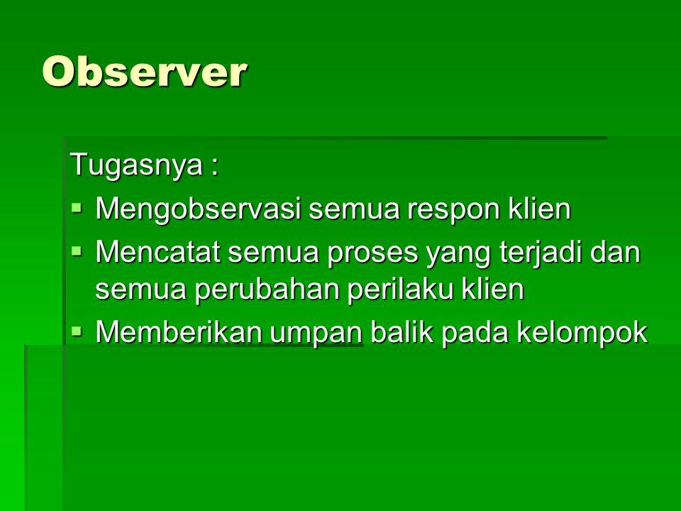 Observer Tugasnya : Mengobservasi semua respon klien