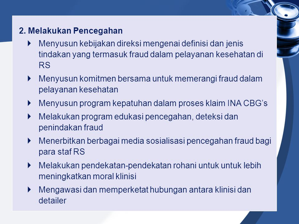 2. Melakukan Pencegahan Menyusun kebijakan direksi mengenai definisi dan jenis tindakan yang termasuk fraud dalam pelayanan kesehatan di RS.