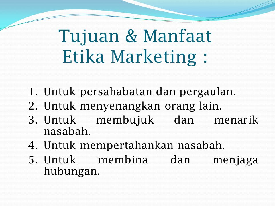 Tujuan & Manfaat Etika Marketing :