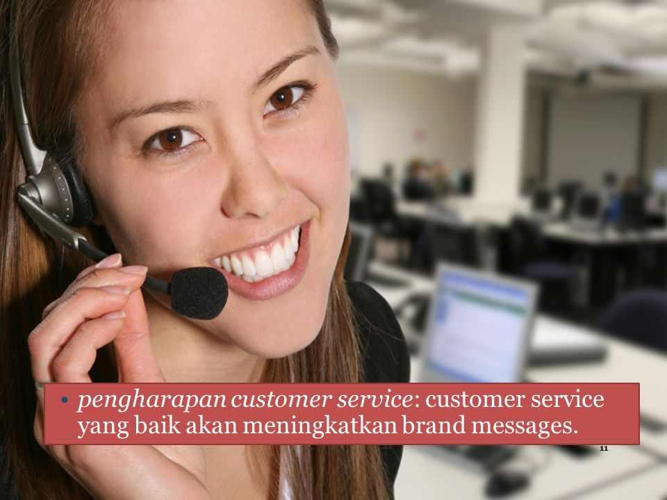 pengharapan customer service: customer service yang baik akan meningkatkan brand messages.