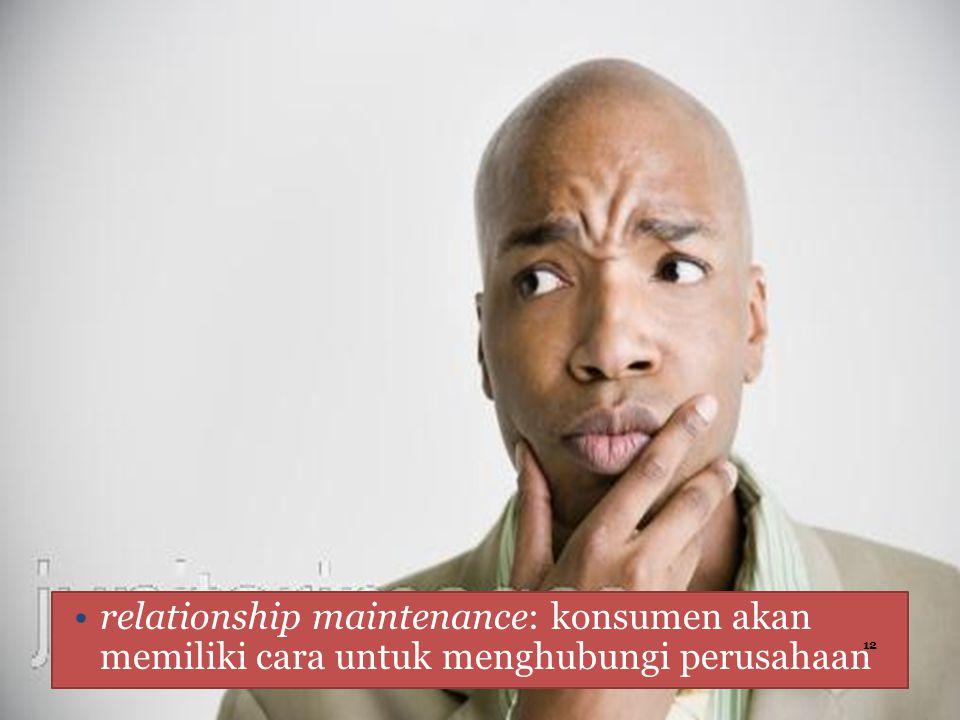 relationship maintenance: konsumen akan memiliki cara untuk menghubungi perusahaan