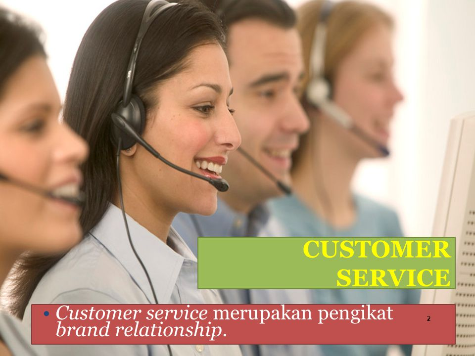 CUSTOMER SERVICE Customer service merupakan pengikat brand relationship.