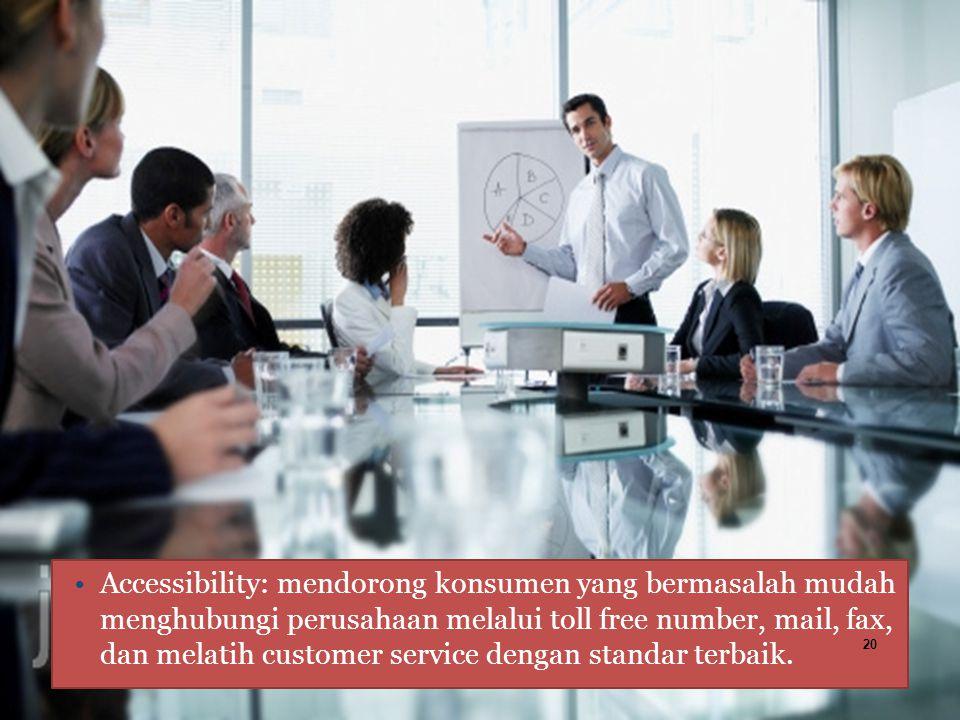 Accessibility: mendorong konsumen yang bermasalah mudah menghubungi perusahaan melalui toll free number, mail, fax, dan melatih customer service dengan standar terbaik.