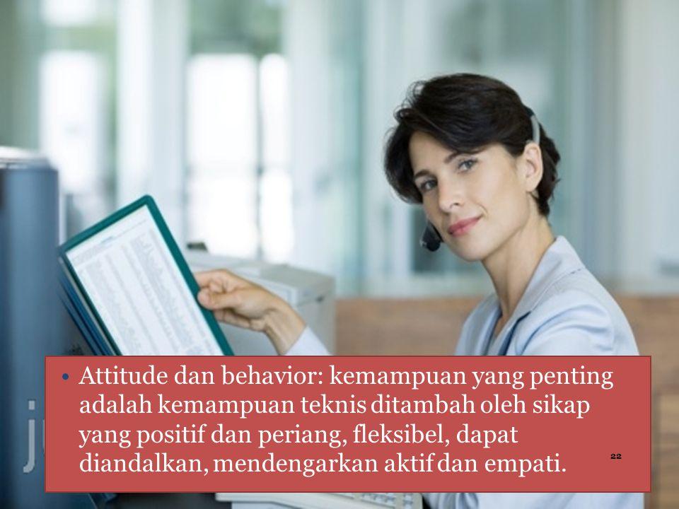Attitude dan behavior: kemampuan yang penting adalah kemampuan teknis ditambah oleh sikap yang positif dan periang, fleksibel, dapat diandalkan, mendengarkan aktif dan empati.