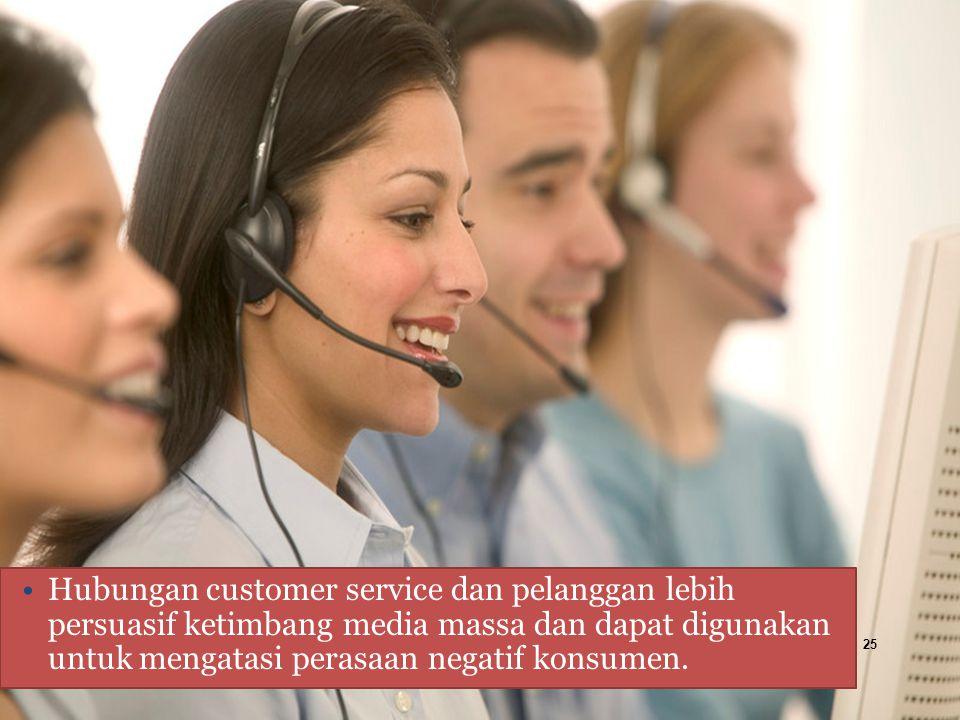 Hubungan customer service dan pelanggan lebih persuasif ketimbang media massa dan dapat digunakan untuk mengatasi perasaan negatif konsumen.