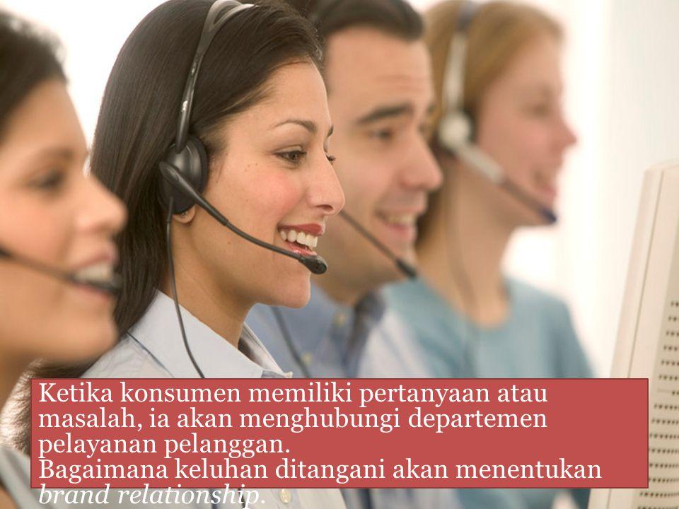 Ketika konsumen memiliki pertanyaan atau masalah, ia akan menghubungi departemen pelayanan pelanggan.