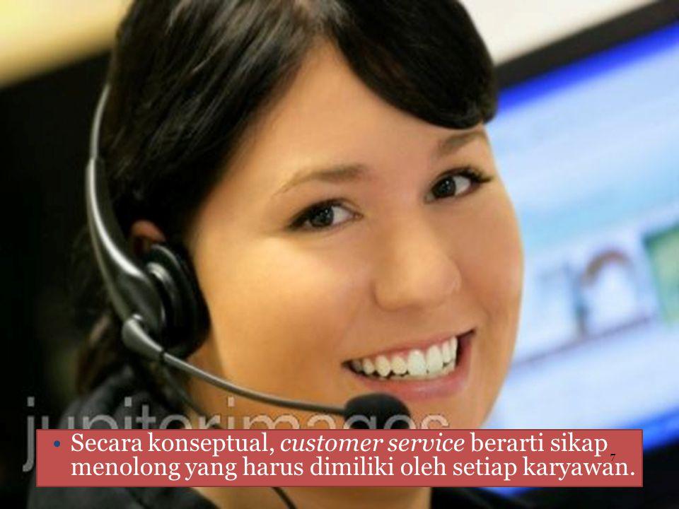 Secara konseptual, customer service berarti sikap menolong yang harus dimiliki oleh setiap karyawan.