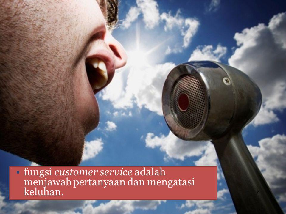 fungsi customer service adalah menjawab pertanyaan dan mengatasi keluhan.