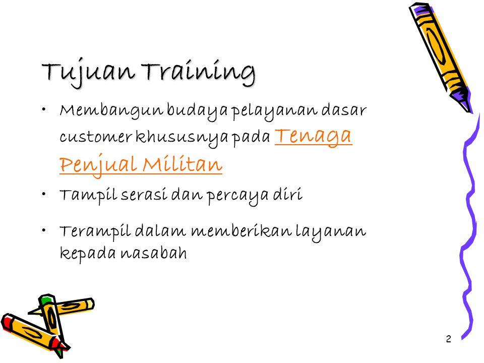 Tujuan Training Membangun budaya pelayanan dasar customer khususnya pada Tenaga Penjual Militan. Tampil serasi dan percaya diri.