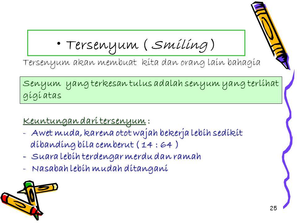Tersenyum ( Smiling ) Tersenyum akan membuat kita dan orang lain bahagia. Senyum yang terkesan tulus adalah senyum yang terlihat gigi atas.