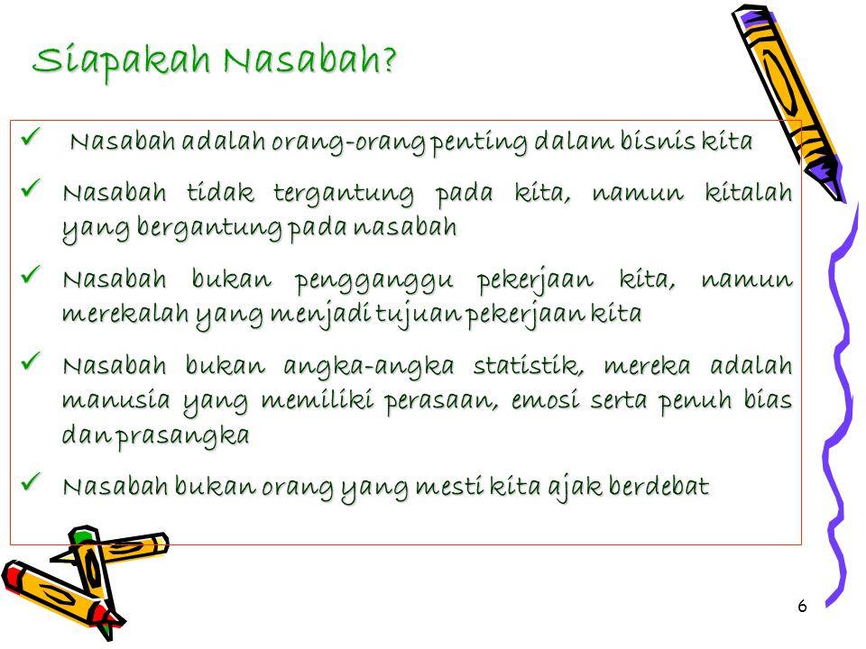 Siapakah Nasabah Nasabah adalah orang-orang penting dalam bisnis kita