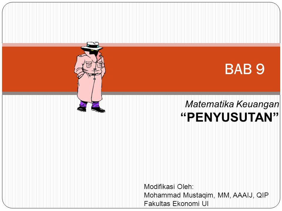 BAB 9 PENYUSUTAN Matematika Keuangan Modifikasi Oleh: