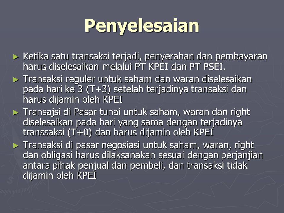 Penyelesaian Ketika satu transaksi terjadi, penyerahan dan pembayaran harus diselesaikan melalui PT KPEI dan PT PSEI.