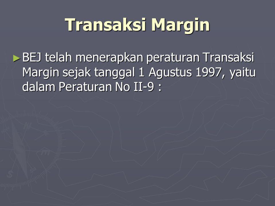 Transaksi Margin BEJ telah menerapkan peraturan Transaksi Margin sejak tanggal 1 Agustus 1997, yaitu dalam Peraturan No II-9 :