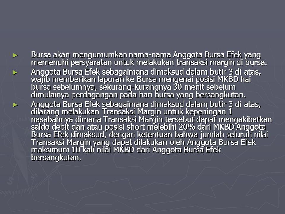Bursa akan mengumumkan nama-nama Anggota Bursa Efek yang memenuhi persyaratan untuk melakukan transaksi margin di bursa.