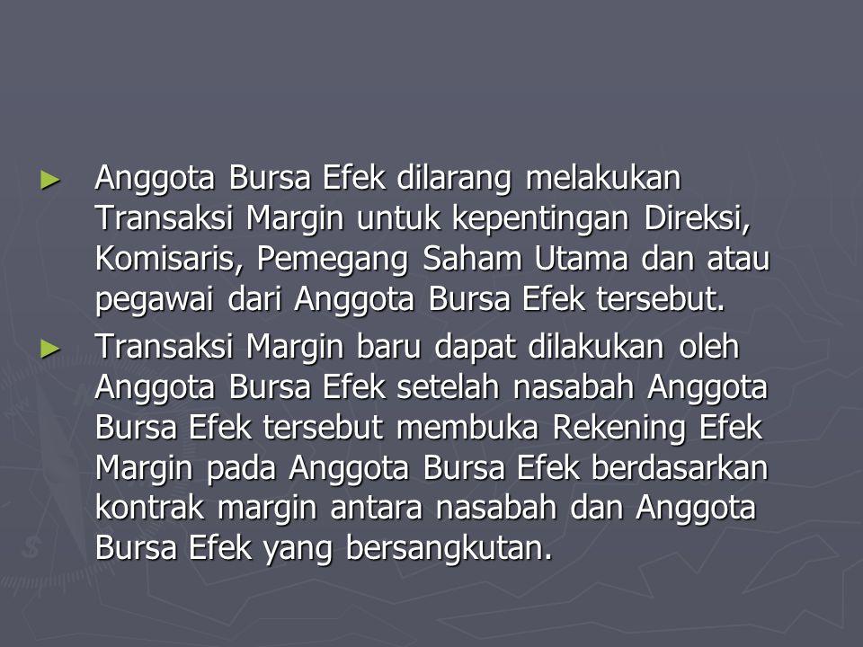 Anggota Bursa Efek dilarang melakukan Transaksi Margin untuk kepentingan Direksi, Komisaris, Pemegang Saham Utama dan atau pegawai dari Anggota Bursa Efek tersebut.