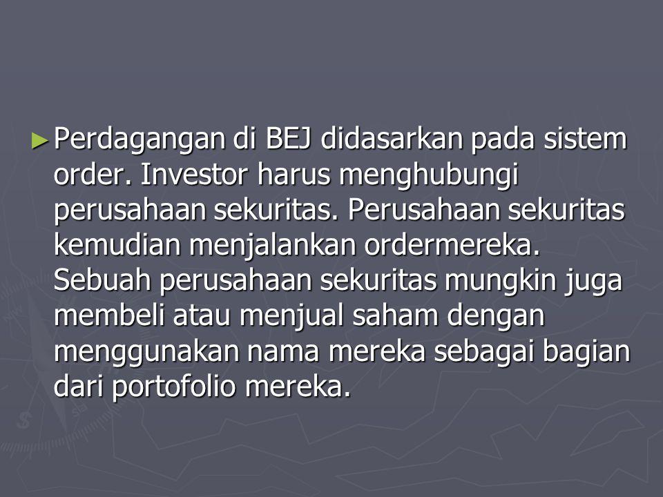 Perdagangan di BEJ didasarkan pada sistem order