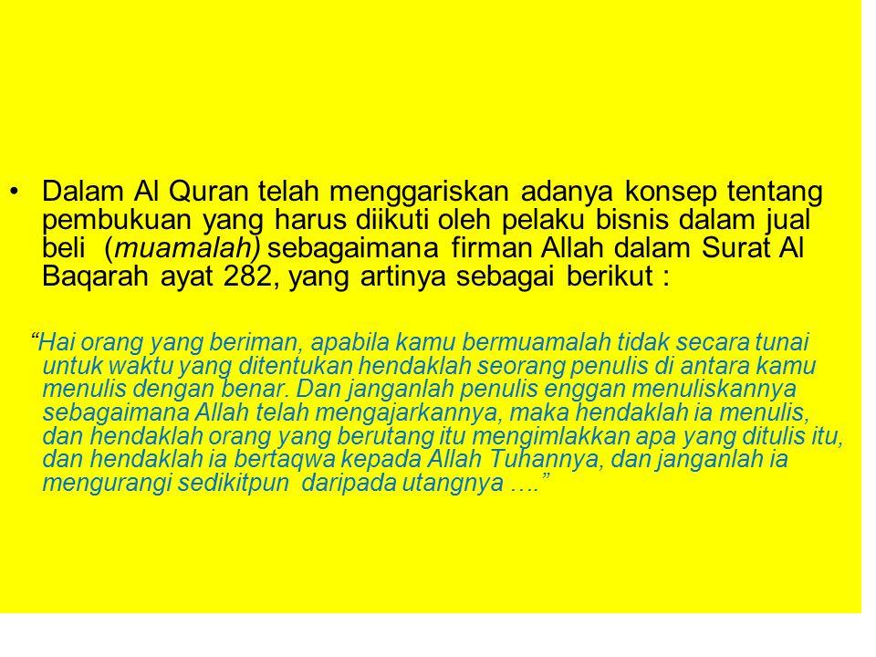 Dalam Al Quran telah menggariskan adanya konsep tentang pembukuan yang harus diikuti oleh pelaku bisnis dalam jual beli (muamalah) sebagaimana firman Allah dalam Surat Al Baqarah ayat 282, yang artinya sebagai berikut :