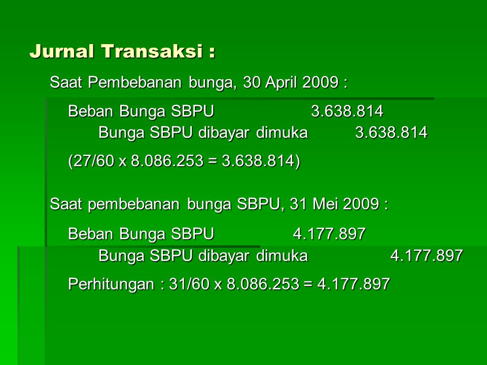 Jurnal Transaksi : Saat Pembebanan bunga, 30 April 2009 :