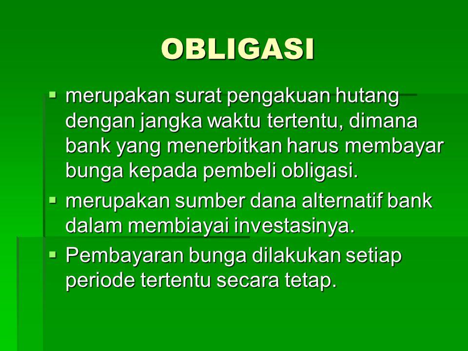 OBLIGASI merupakan surat pengakuan hutang dengan jangka waktu tertentu, dimana bank yang menerbitkan harus membayar bunga kepada pembeli obligasi.