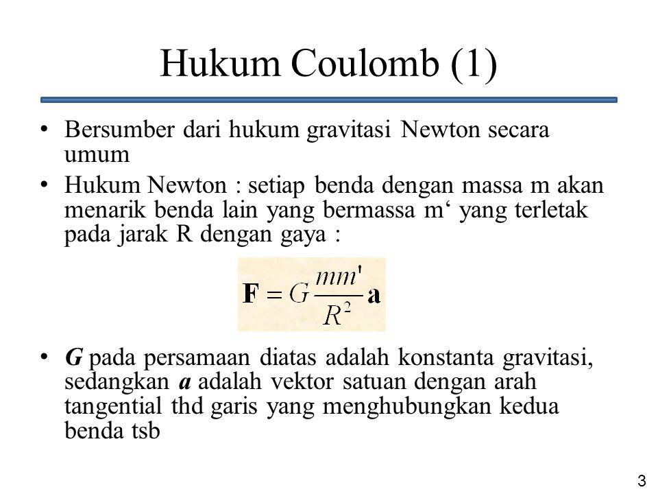 Hukum Coulomb (1) Bersumber dari hukum gravitasi Newton secara umum