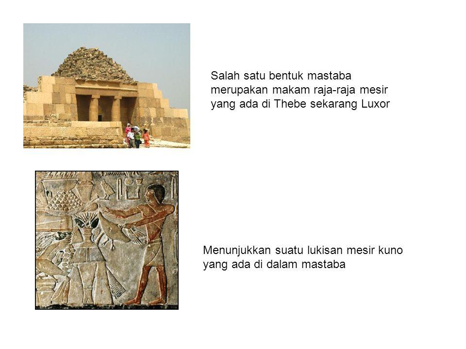 Salah satu bentuk mastaba merupakan makam raja-raja mesir yang ada di Thebe sekarang Luxor
