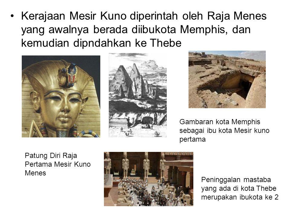Kerajaan Mesir Kuno diperintah oleh Raja Menes yang awalnya berada diibukota Memphis, dan kemudian dipndahkan ke Thebe