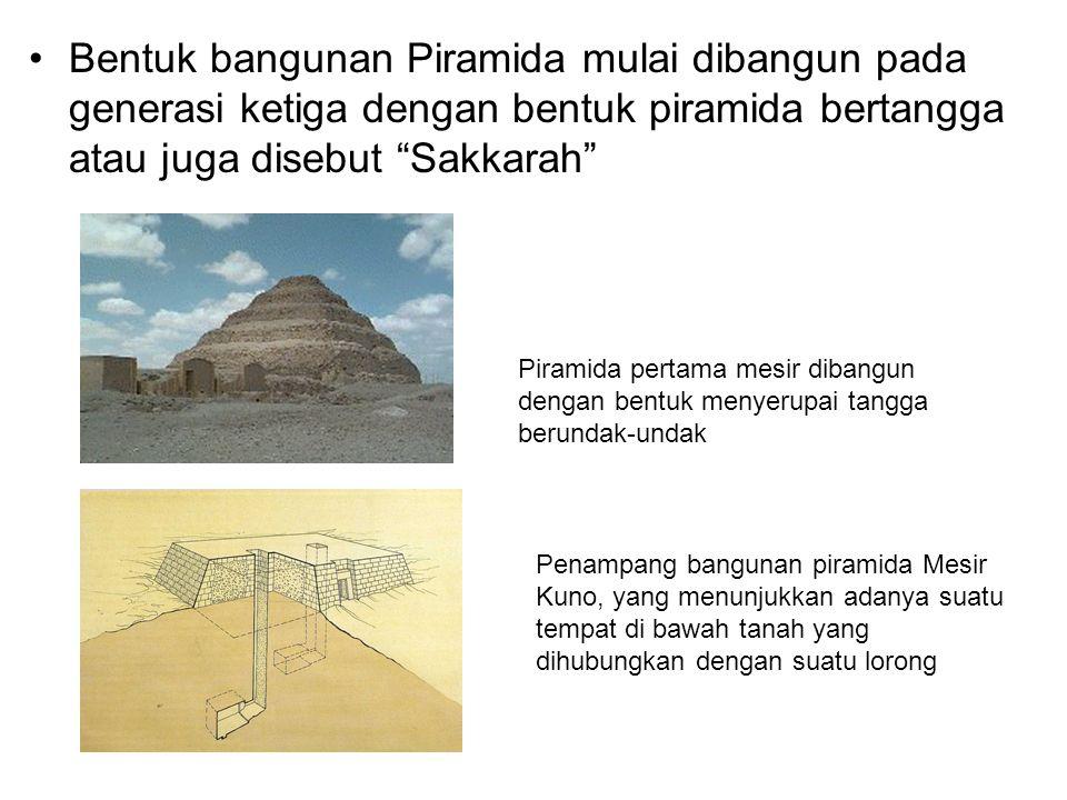 Bentuk bangunan Piramida mulai dibangun pada generasi ketiga dengan bentuk piramida bertangga atau juga disebut Sakkarah