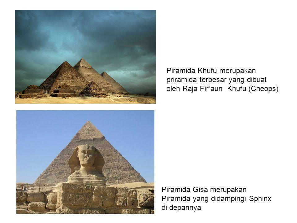 Piramida Khufu merupakan priramida terbesar yang dibuat oleh Raja Fir'aun Khufu (Cheops)