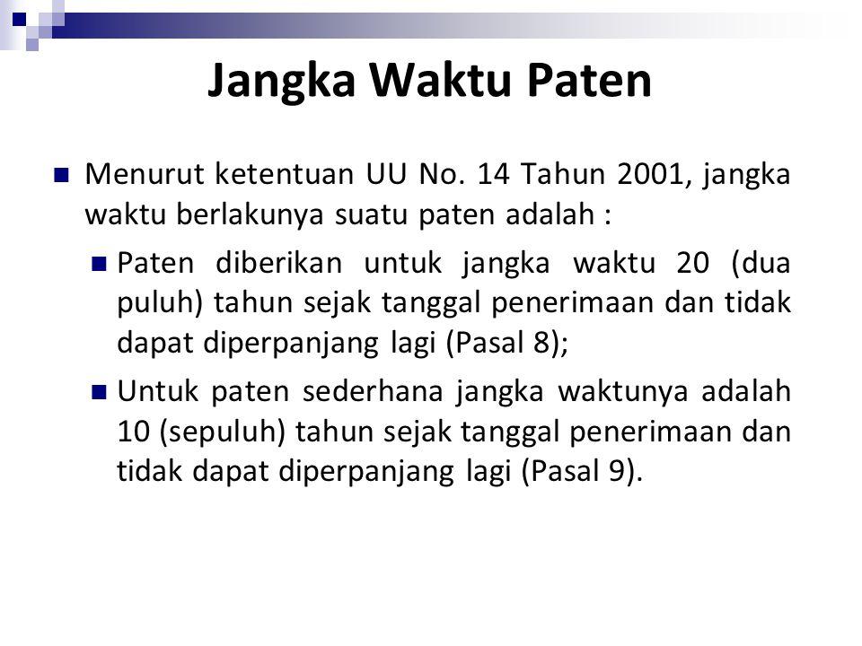 Jangka Waktu Paten Menurut ketentuan UU No. 14 Tahun 2001, jangka waktu berlakunya suatu paten adalah :
