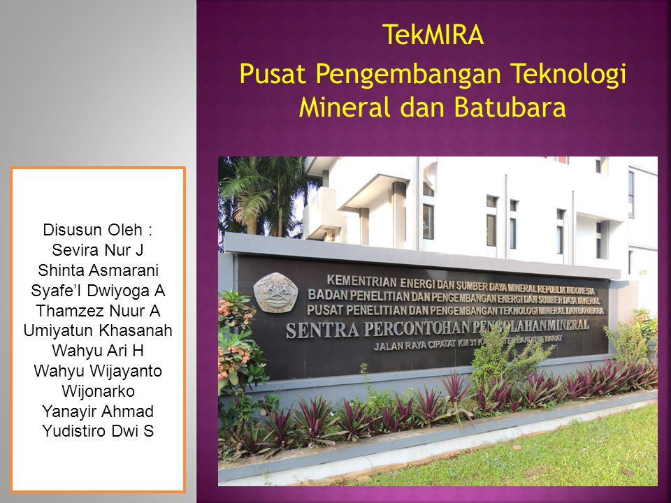 TekMIRA Pusat Pengembangan Teknologi Mineral dan Batubara
