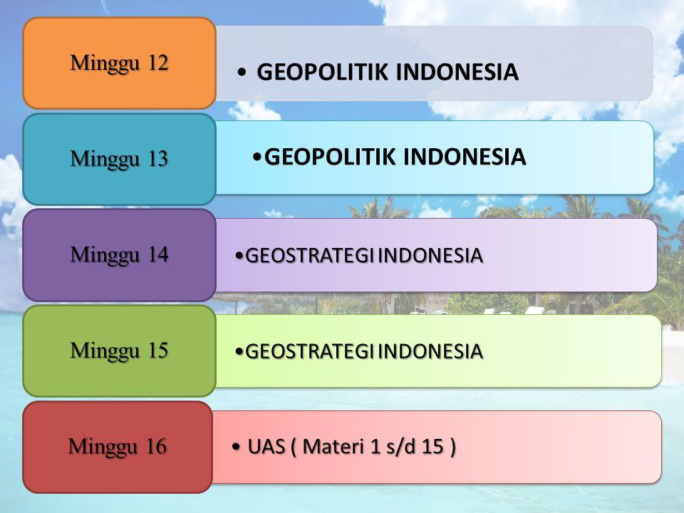 GEOPOLITIK INDONESIA Minggu 12 Minggu 13 GEOSTRATEGI INDONESIA