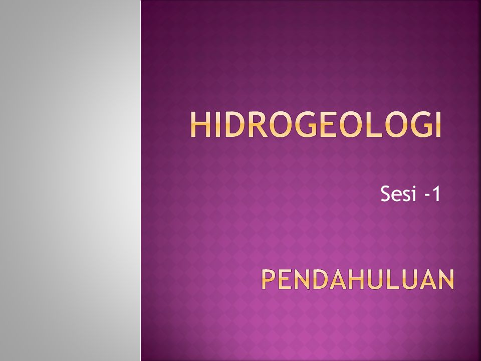 HIDROGEOLOGI Sesi -1 PENDAHULUAN