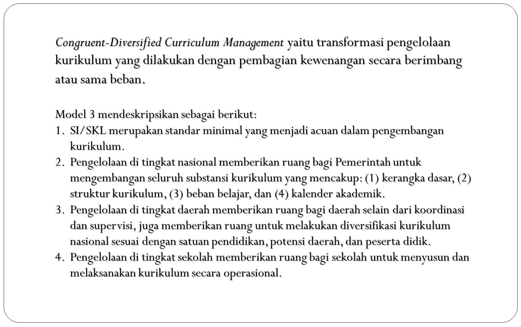 Congruent-Diversified Curriculum Management yaitu transformasi pengelolaan kurikulum yang dilakukan dengan pembagian kewenangan secara berimbang atau sama beban.