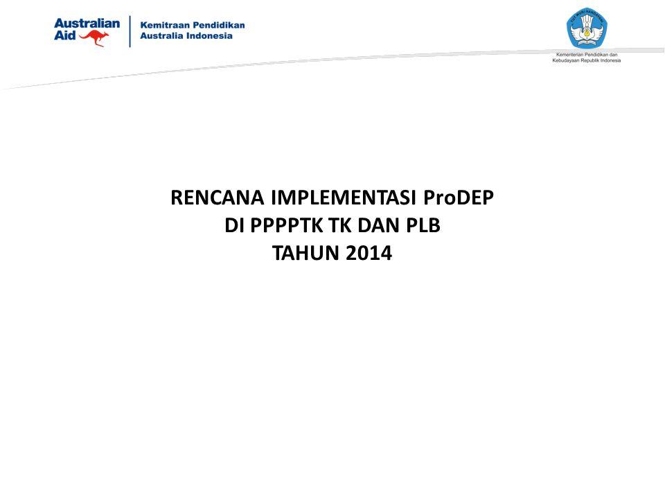 RENCANA IMPLEMENTASI ProDEP DI PPPPTK TK DAN PLB TAHUN 2014