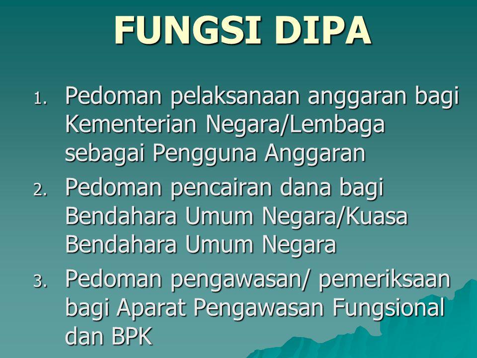 FUNGSI DIPA Pedoman pelaksanaan anggaran bagi Kementerian Negara/Lembaga sebagai Pengguna Anggaran.