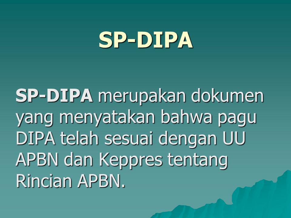 SP-DIPA SP-DIPA merupakan dokumen yang menyatakan bahwa pagu DIPA telah sesuai dengan UU APBN dan Keppres tentang Rincian APBN.