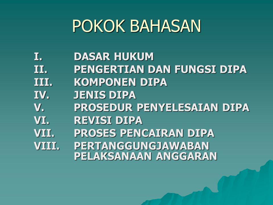 POKOK BAHASAN I. DASAR HUKUM II. PENGERTIAN DAN FUNGSI DIPA