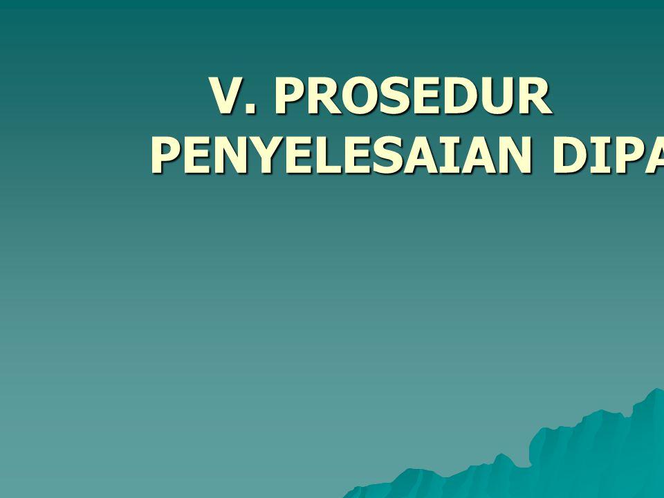 V. PROSEDUR PENYELESAIAN DIPA