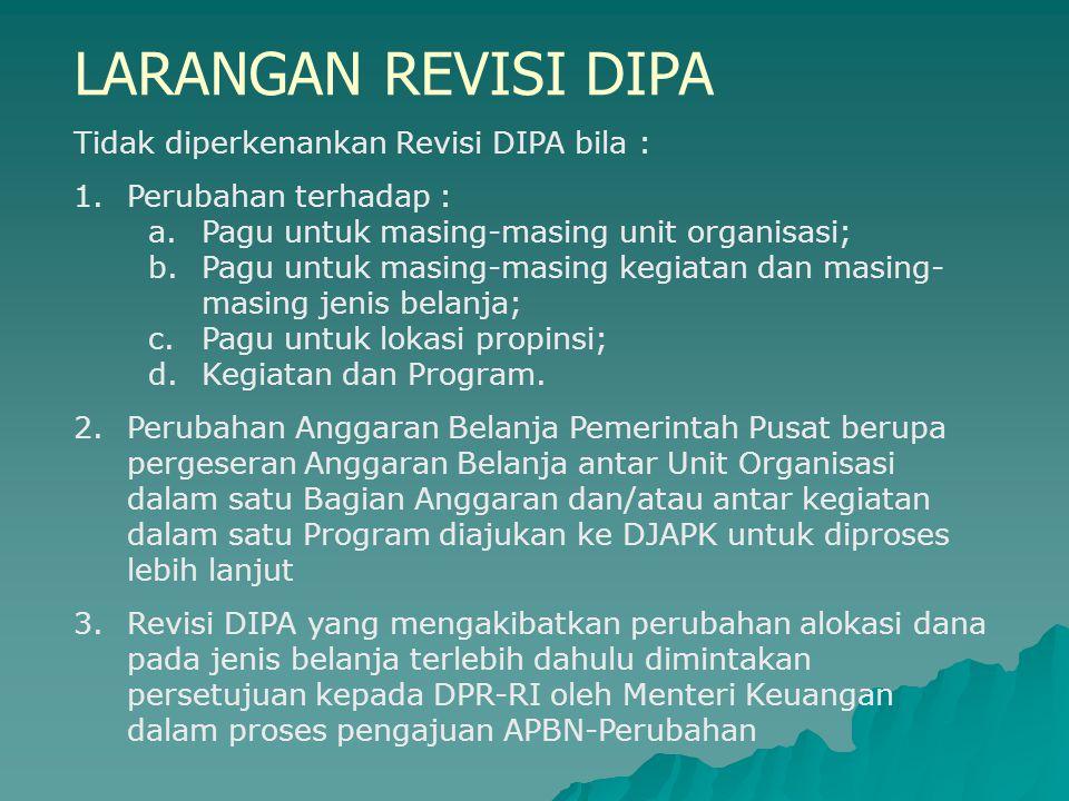 LARANGAN REVISI DIPA Tidak diperkenankan Revisi DIPA bila :