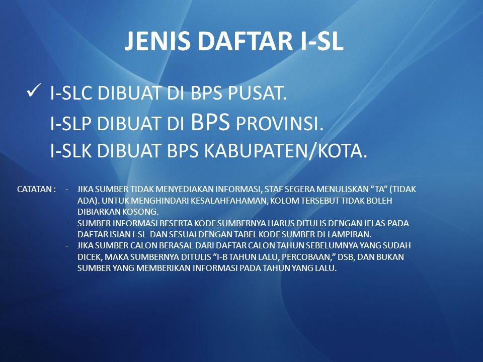 JENIS DAFTAR I-SL I-SLC DIBUAT DI BPS PUSAT.