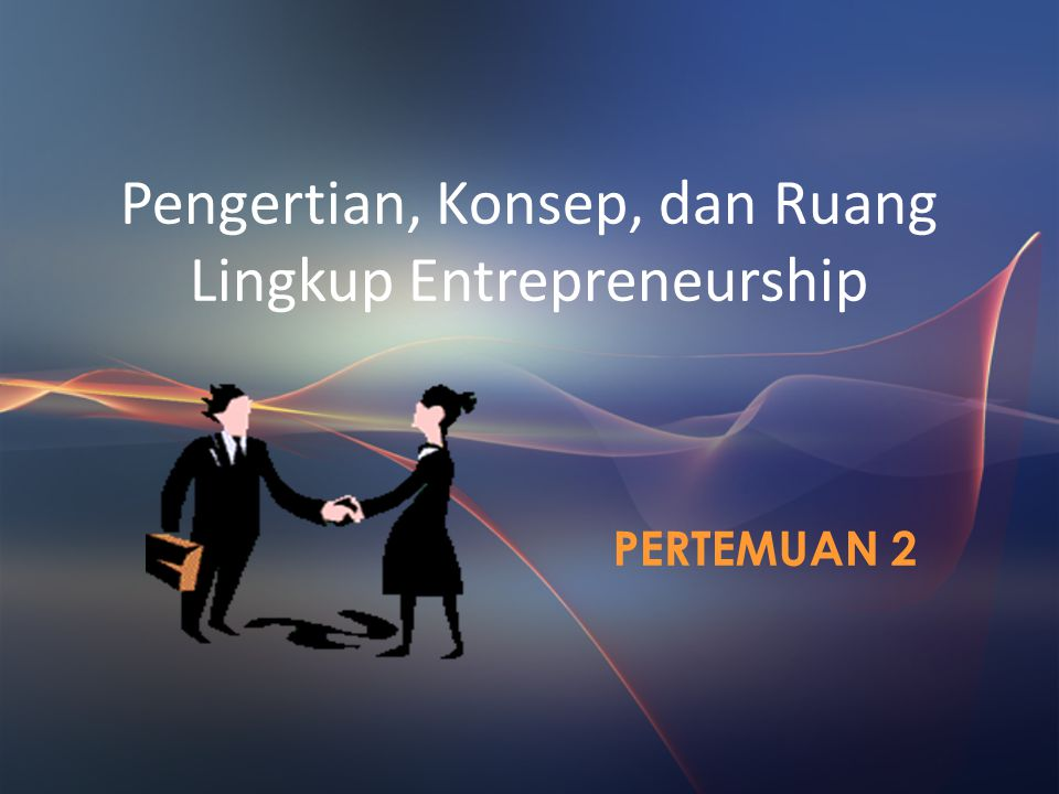 Pengertian, Konsep, dan Ruang Lingkup Entrepreneurship
