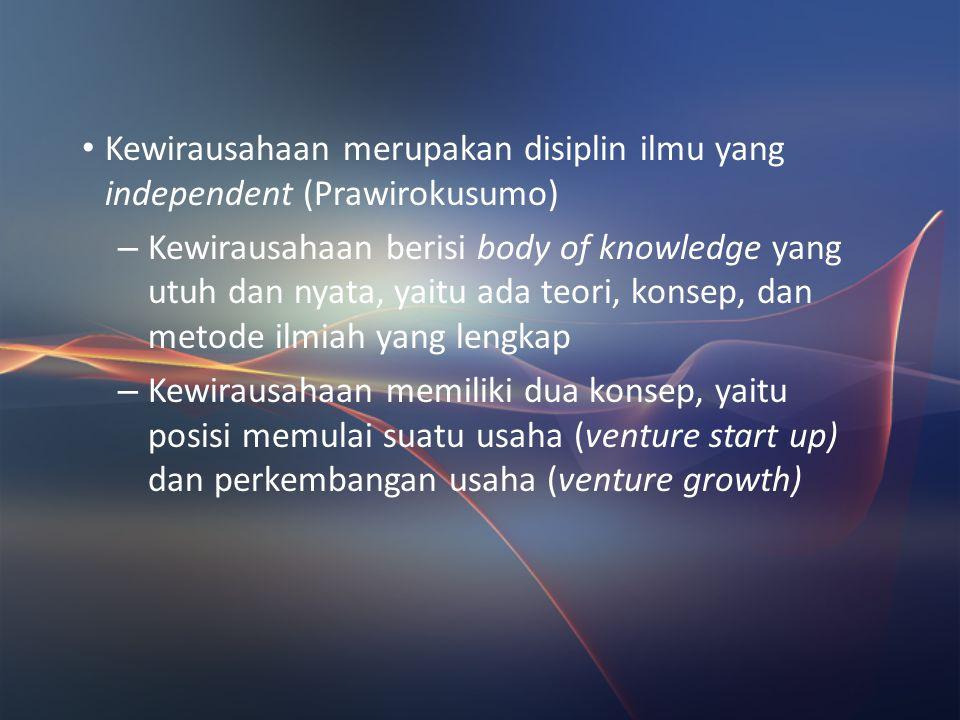 Kewirausahaan merupakan disiplin ilmu yang independent (Prawirokusumo)