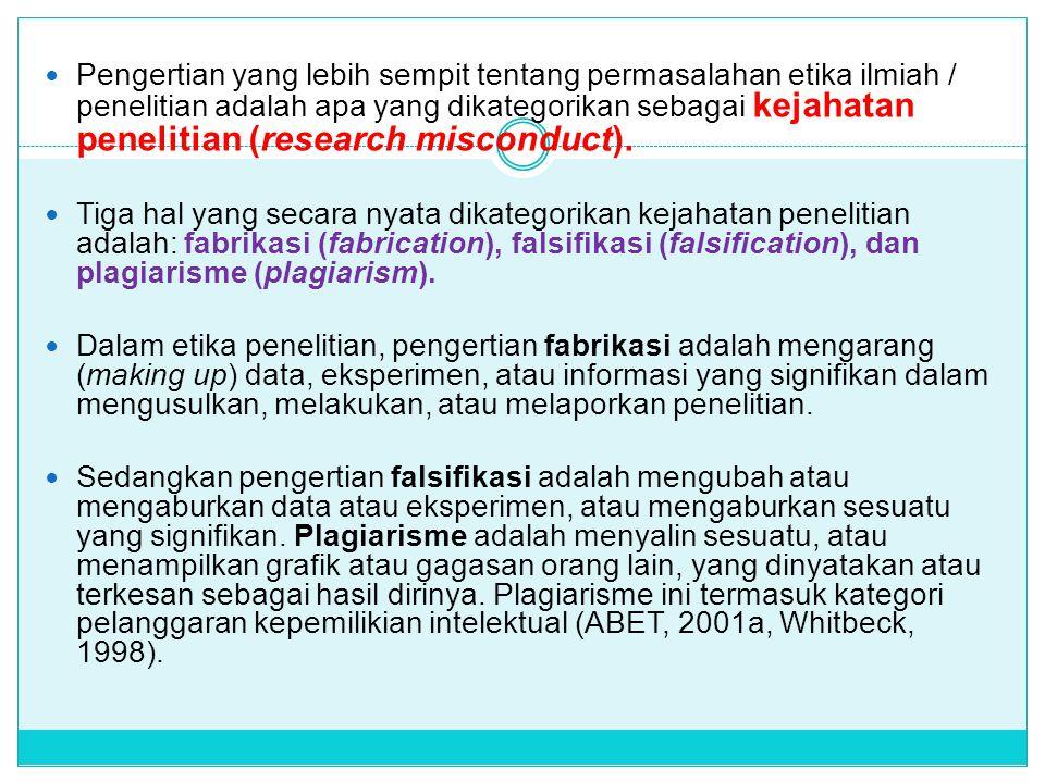 Pengertian yang lebih sempit tentang permasalahan etika ilmiah / penelitian adalah apa yang dikategorikan sebagai kejahatan penelitian (research misconduct).
